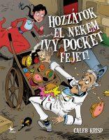 Könyv borító - Hozzátok el nekem Ivy Pocket fejét!